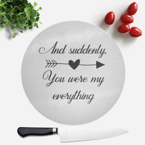 And Suddenly, You Were My Everything Round Chopping Board