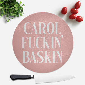 Carol Fuckin' Baskin Round Chopping Board
