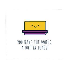 You Bake The World A Butter Place! Fleece Blanket