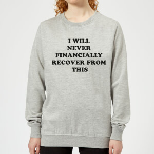 I Will Never Financially Recover From This Women's Sweatshirt - Grey