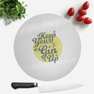 Keep Your Gin Up Round Chopping Board
