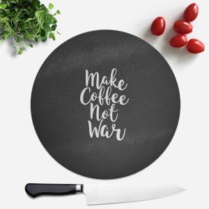 Make Coffee Not War Round Chopping Board