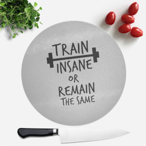 Train Insane Or Remain The Same Round Chopping Board