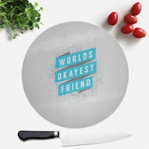 Worlds Okayest Friend Round Chopping Board