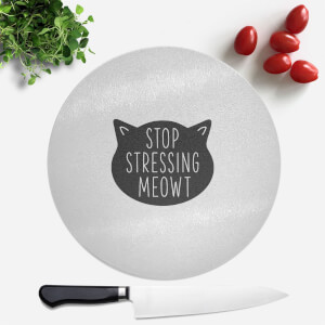 Stop Stressing Meowt Round Chopping Board