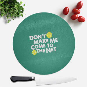 Dont Make Me Come To The Net Round Chopping Board