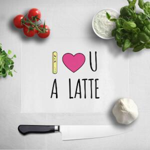I Love U A Latte Chopping Board