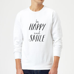 The Motivated Type Be Happy And Smile Sweatshirt - White