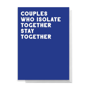 Couples Who Isolate Together Stay Together Greetings Card