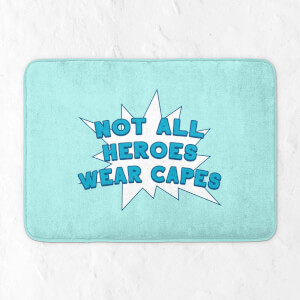 Not All Heroes Wear Capes Bath Mat