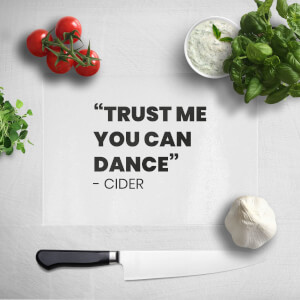 Trust Me You Can Dance - Cider Chopping Board