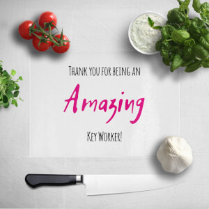 Thank You For Being An Amazing Key Worker! Chopping Board