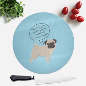 Pug - What Do You Mean You're Working? Round Chopping Board