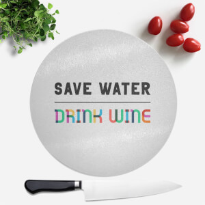 Save Water, Drink Wine Round Chopping Board