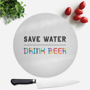 Save Water, Drink Beer Round Chopping Board