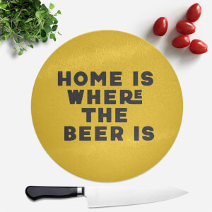 Home Is Where The Beer Is Round Chopping Board