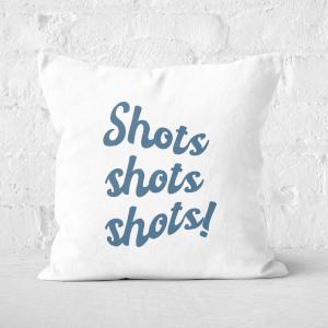 Shots Shots Shots! Square Cushion