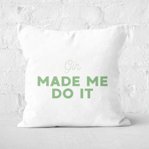 Gin Made Me Do It Square Cushion