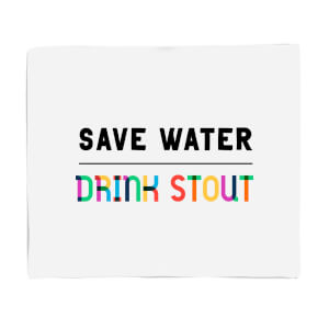 Save Water, Drink Stout Fleece Blanket