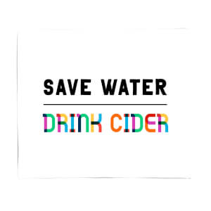 Save Water, Drink Cider Fleece Blanket