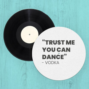 Trust Me You Can Dance - Vodka Slip Mat
