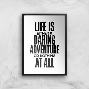 The Motivated Type Life Is Either A Daring Adventure Or Nothing At All Giclee Art Print