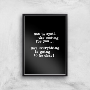 The Motivated Type Not To Spoil The Ending For You But Everything Is Going To Be Okay Giclee Art Print