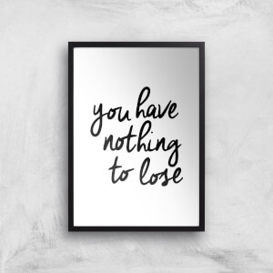 The Motivated Type You Have Nothing To Lose Giclee Art Print