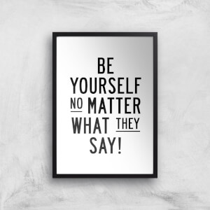 The Motivated Type Be Yourself No Matter What They Say Giclee Art Print