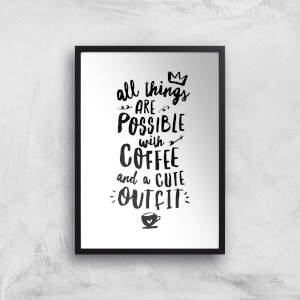 The Motivated Type All Things Are Possible With Coffee And A Cute Outfit Giclee Art Print