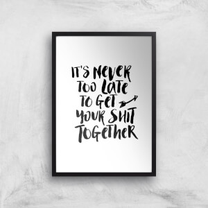 The Motivated Type It's Never Too Late To Get Your Shit Together Giclee Art Print