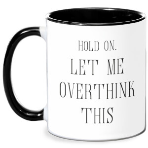 Hold On Let Me Over Think This Mug - White/Black