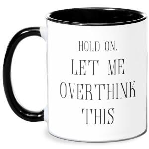 Hold On Let Me Over Think This Mug - White/Black