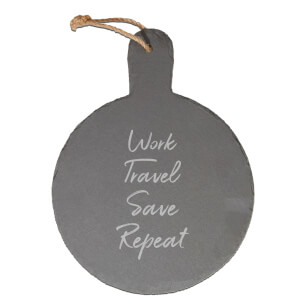 Work, Travel, Save Repeat Engraved Slate Cheese Board