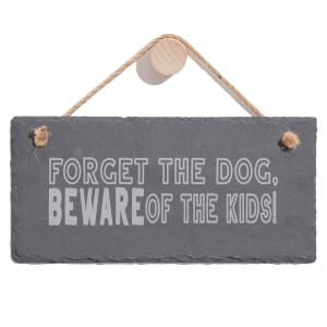 Forget The Dog, Beware Of The Kids! Engraved Slate Hanging Sign