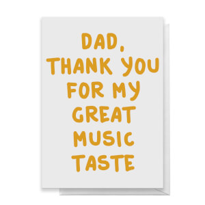 Dad, Thank You For My Great Music Taste Greetings Card