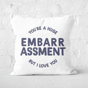 You're A Huge Embarrassment Square Cushion