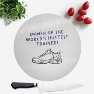 Owner Of The World's Shittest Trainers Round Chopping Board