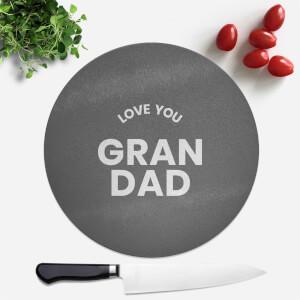 Love You Grandad Round Chopping Board