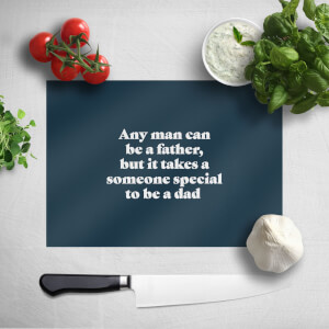 Any Man Can Be A Father Chopping Board