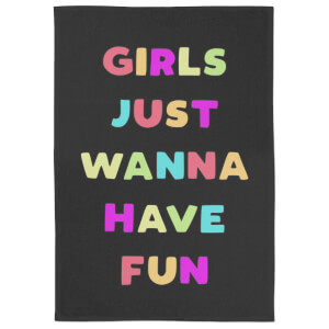 Girls Just Wanna Have Fun Tea Towel