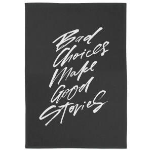 Bad Choices Make Good Stories Tea Towel