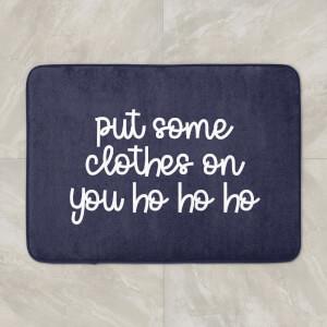 Put Some Clothes On You Ho Ho Ho Bath Mat