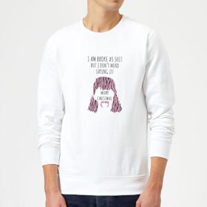 I'm Broke As Shit Sweatshirt - White