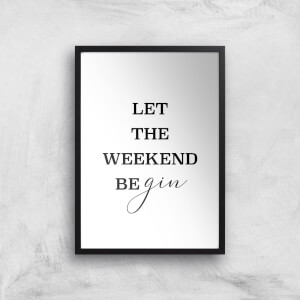 Let The Weekend Be Gin Giclee Art Print