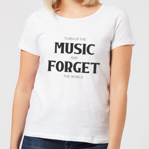 Turn Up The Music And Forget The World Women's T-Shirt - White