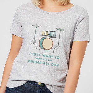 I Just Want To Bang On The Drums All Day Women's T-Shirt - Grey