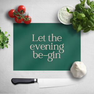 Let The Evening Be Gin Chopping Board