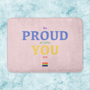Be Proud Of Who You Are Bath Mat