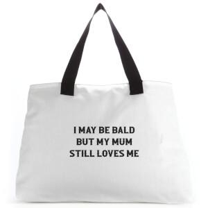 I May Be Bald But My Mum Still Loves Me Tote Bag